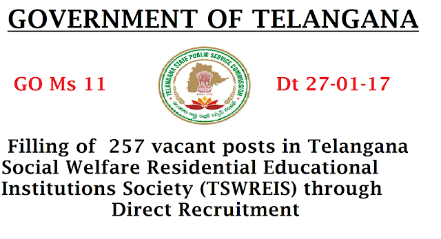 GOVERNMENT OF TELANGANA|Public Services – Recruitment – Scheduled Castes Development Department - Filling of two hundred and fifty seven (257) vacant posts in Telangana Social Welfare Residential Educational Institutions Society (TSWREIS) through Direct Recruitment – Permission to the Telangana State Public Service Commission – Orders – Issued.|FINANCE (HRM-II) DEPARTMENT|G.O.Ms.No. 11 Dated:27.01.2017./2017/01/gomsno-11-dt-27012017-recruitment-Telangana-Social-WelfareResidential-Educational-Institutions-Society-TSWREIS-through-Direct-Recruitment-of-257-posts-in-Telangana-Social-Welfare-Residential-Educational-Institutions-Society-TSWREIS-through-Direc.html