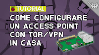 Come Configurare un Access Point con TOR/VPN sul Raspberry Pi 3!