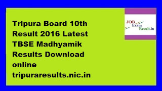 Tripura Board 10th Result 2016 Latest TBSE Madhyamik Results Download online tripuraresults.nic.in