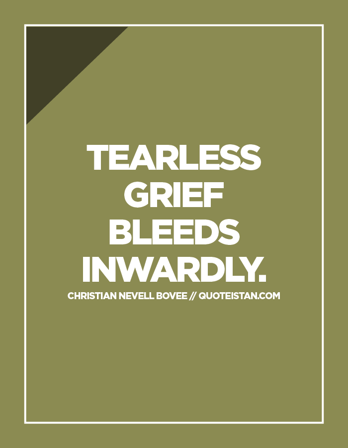 Tearless grief bleeds inwardly.