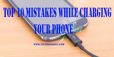 Top 10 Mistakes while charging your phone