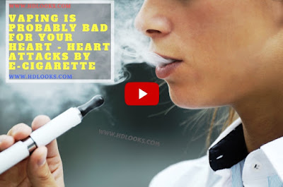'Vaping' is probably bad for your heart | Heart attacks by E-cigarette