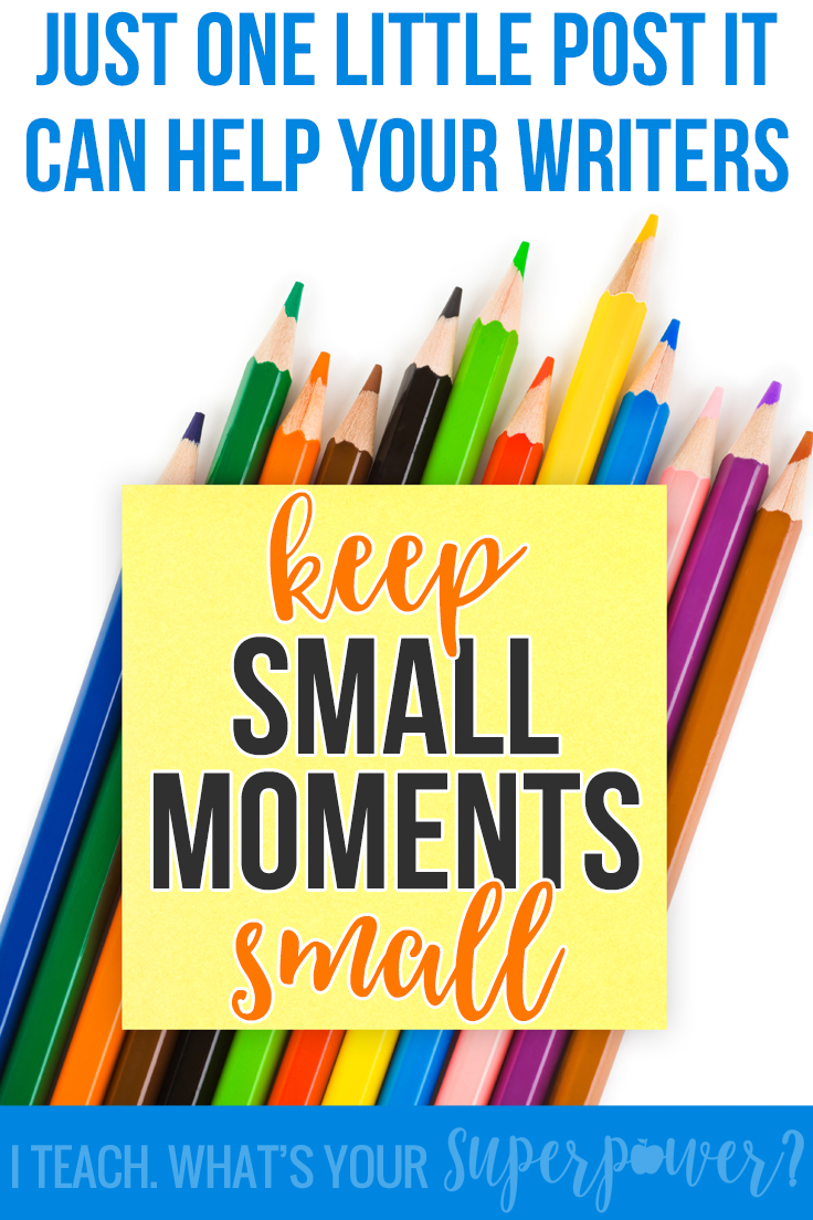 Use just one post it to help your first grade writers keep their small moments small.