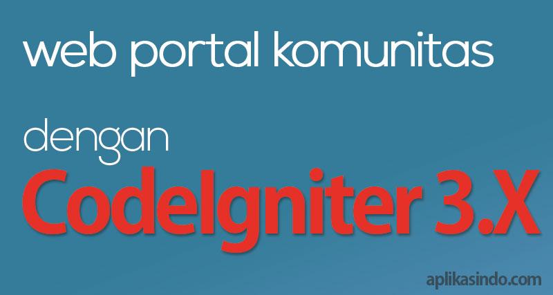 Web Portal Komunitas dengan Framework Codeigniter 3.x