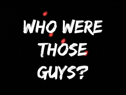 Who Were Those Guys?