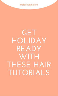 Get holiday ready with these hair tutorials | arelaxedgal.com