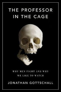 The Professor in the Cage. Why Men Fight and Why We Like to Watch