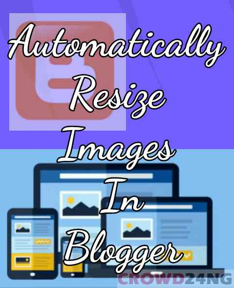 How to Automatically Resize All Posts Images in Blogger (Blogspot) Blog