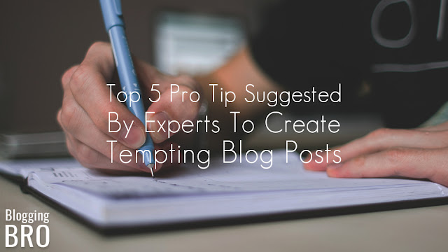 pro-tips-to-create-tempting-blog-posts