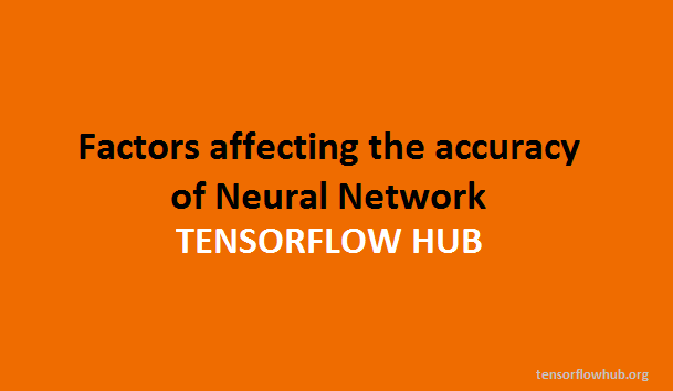 Factors affecting the accuracy of Neural Network