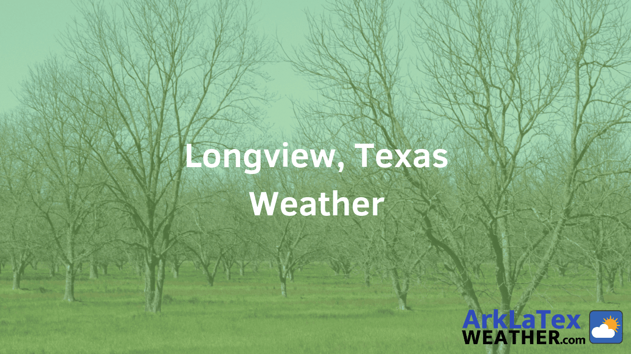 Longview, Texas, Weather Forecast, Gregg County, Longview weather, LongviewToday.com, ArkLaTexWeather.com