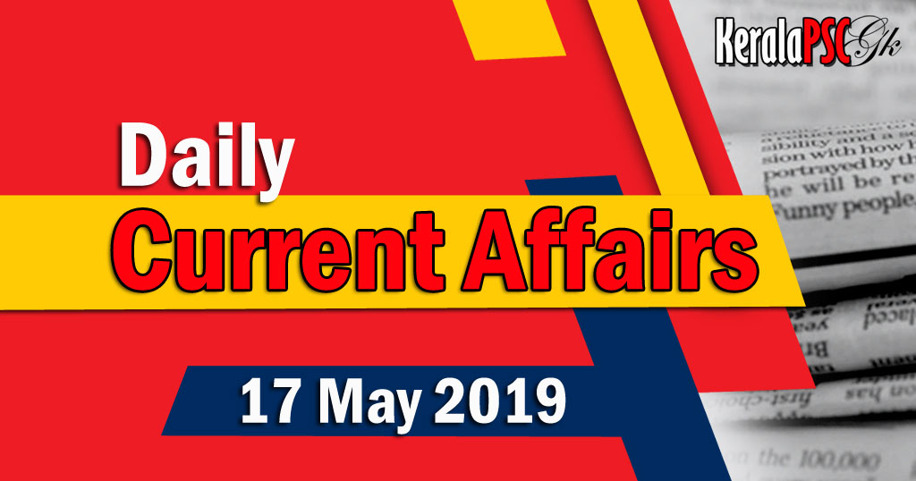 Kerala PSC Daily Malayalam Current Affairs 17 May 2019
