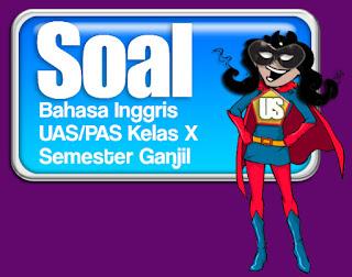 Soal PAS/UAS Bahasa Inggris SMA Kelas 10 Lengkap Beserta Pembahasannya