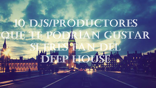 10 productores que te podr an gustar si eres fan del deep for Deep house tracks