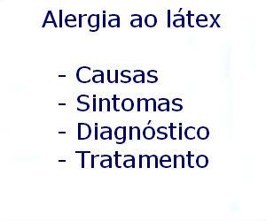 Alergia ao látex causas sintomas diagnóstico tratamento prevenção riscos complicações
