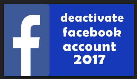 How to Deactivate Your Facebook Account 2017