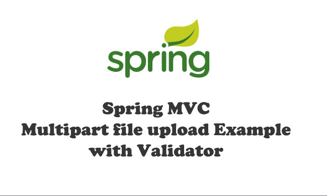 Spring MVC Multipart file upload Example with Validator - Spring MVC