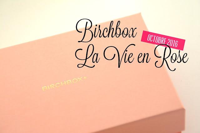 Birchbox Octobre 2016... La Vie en Rose