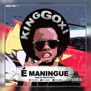 King Goxi(Puto Junior) - É Maningue ( 2o16 ) [DOWNLOAD]