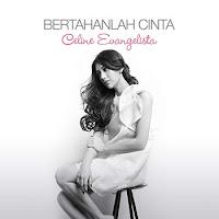 Lirik Lagu Celine Evangelista Bertahanlah Cinta