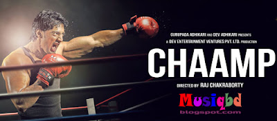 Chaamp (2017) Ft.Dev, Rukmini Kolkata Bengali Movie Mp3 Songs Album Download