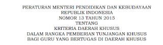 Permendikbud 13 Tahun 2015 tentang Kriteria Daerah Khusus  Dalam Rangka Pemberian Tunjangan Khusus Bagi Guru yang Bertugas di Daerah Khusus.