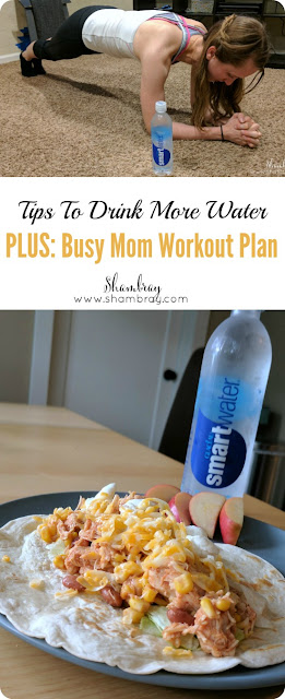 Tips to Drink More Water PLUS: Busy Mom Workout Plan