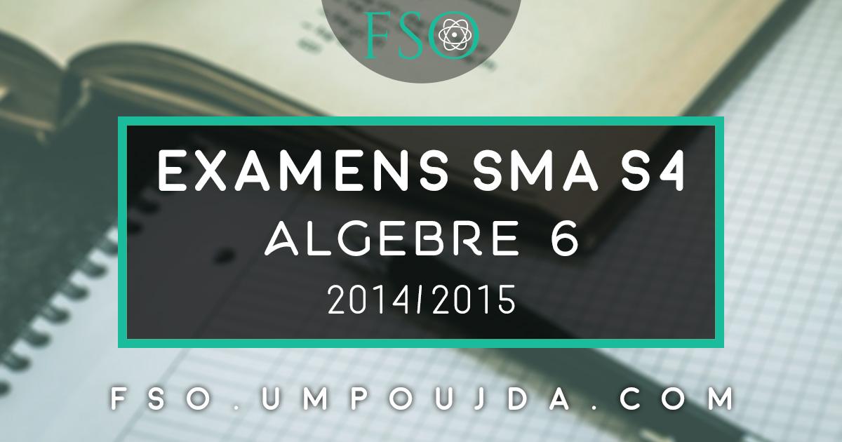 """SMA S4 : Examens Corrigés """"Algèbre 6"""" 2014/2015"""
