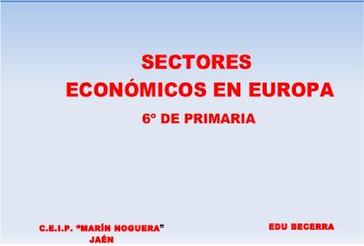 http://www.slideshare.net/Edubecerra/los-sectores-economicos-europa