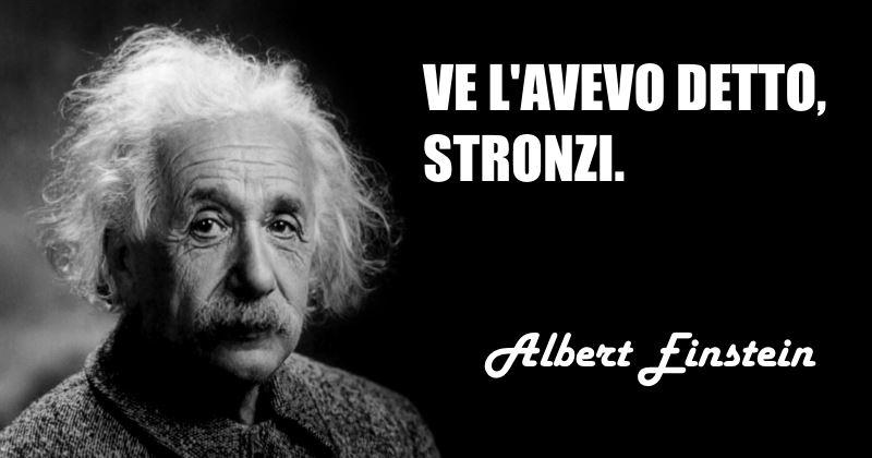 Conosciuto Einstein - Onde gravitazionali ~ Citazioni e frasi improbabili dei  TA58