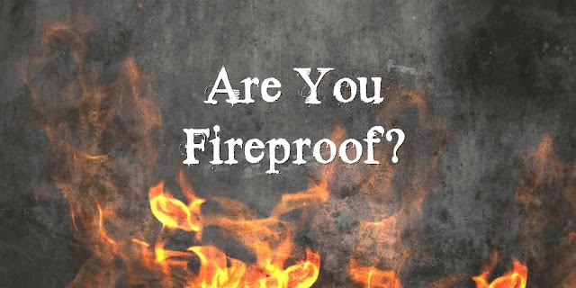 Are You Fireproof? Revelation 21:6-8