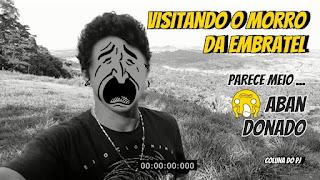 Visitando o MORRO DA EMBRATEL // Matão ta Alto // Coluna do PJ