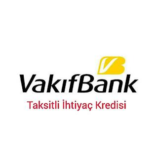 Vakıf Bank Taksitli İhtiyaç Kredisi Hakkında Bilgiler
