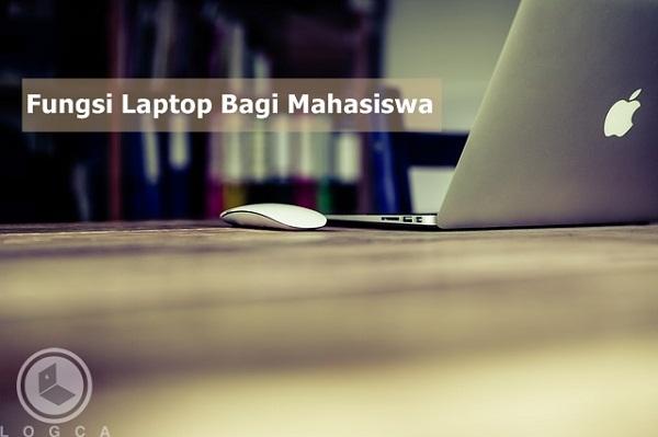 Fungsi Laptop Bagi Mahasiswa