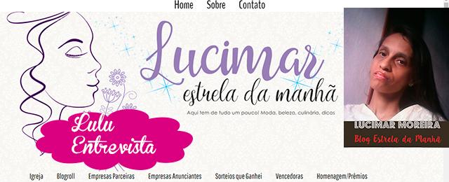 Lulu Entrevista: Lucimar Moreira do blog Estrela da Manhã