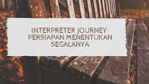 Interpreter Journey: Persiapan Menentukan Segalanya