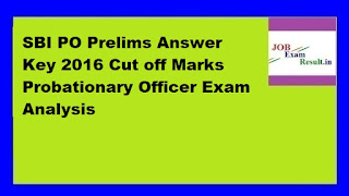 SBI PO Prelims Answer Key 2016 Cut off Marks Probationary Officer Exam Analysis