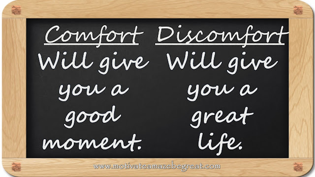 "8 Inspirational Messages They Never Told You At School: ""Comfort - Will give you a good moment. / Discomfort - Will give you a great life."""