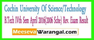 Cochin University Of Science/Technology B.Tech IVth Sem April 2016(2006 Sche) Rev. Exam Result