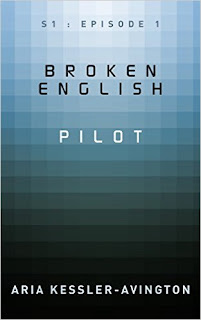 Broken English - Pilot: S1 - Episode 1: an urban fantasy/cyberpunk feuilleton by Aria Kessler-Avington