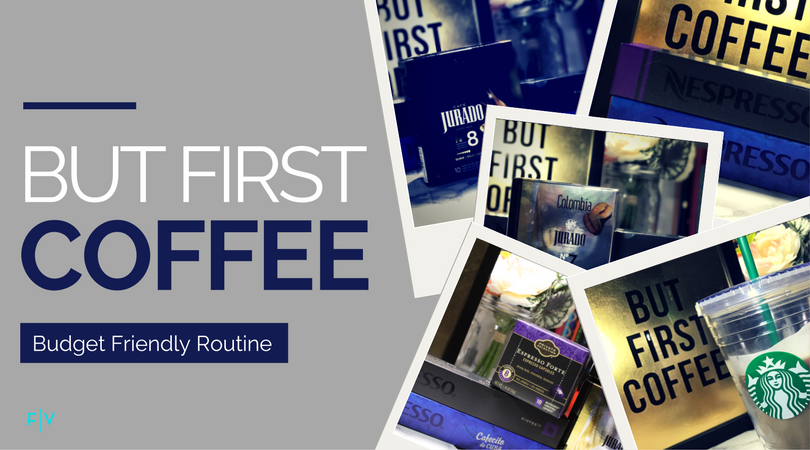 but first coffee: budget friendly routine | life with felipa