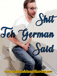 http://www.canidecideanotherday.com/search/label/Shit%20Teh%20German%20Said