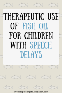 Benefits and how to use fish oil for children with speech delays and apraxia of speech