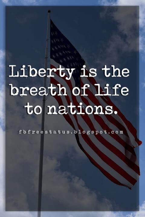 Inspirational 4th Of July Quotes, Liberty is the breath of life to nations. -George Bernard Shaw