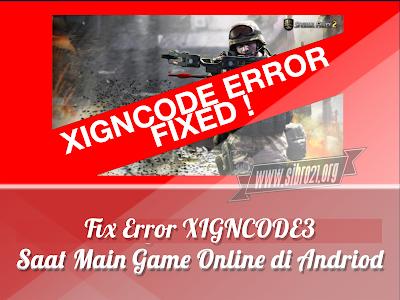 Fix Error XIGNCODE3 Saat Main Game Online di Andriod