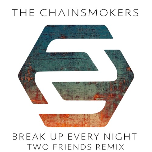 Two Friends Remix The Chainsmokers' 'Break Up Every Night'