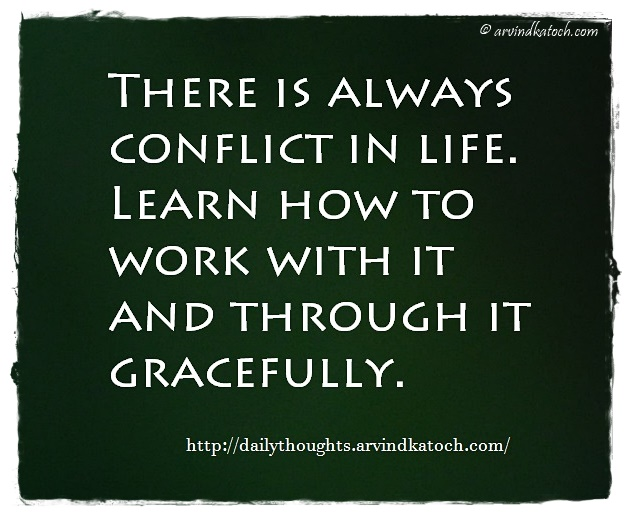 Daily Thought, Meaning, always, conflict, life, Gracefully, work, Quote,