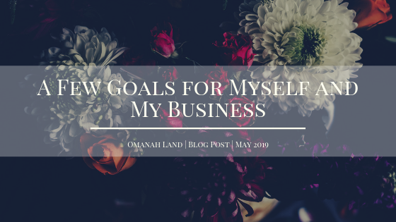 A Few Goals for Myself and My Business