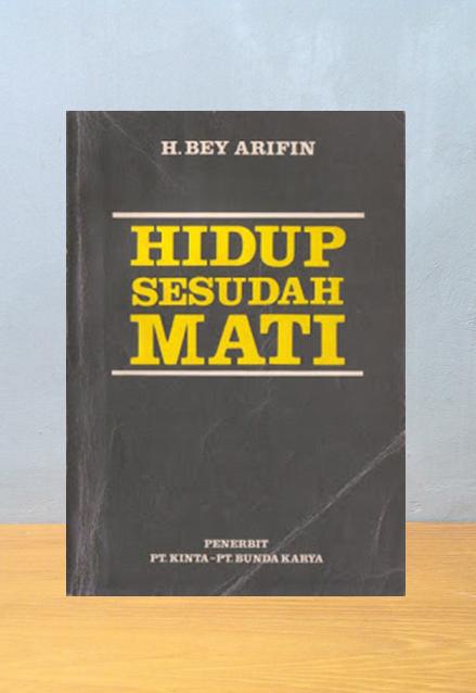HIDUP SESUDAH MATI, Bey Arifin