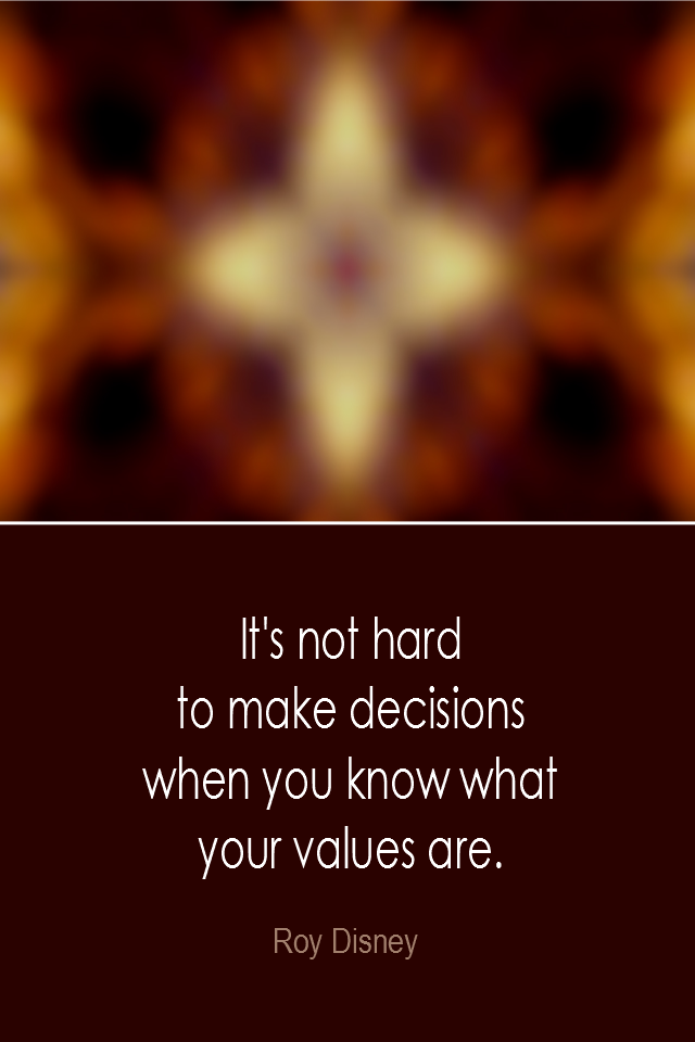 visual quote - image quotation: It's not hard to make decisions when you know what your values are. - Roy Disney
